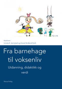 Cover for Fra barnehage til voksenliv – Utdanning, didaktikk og verdi
